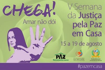 V Semana da Justiça pela Paz em Casa acontecerá entre 15 e 19 de agosto